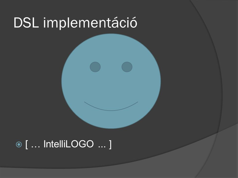 DSL implementáció [ … IntelliLOGO ... ]